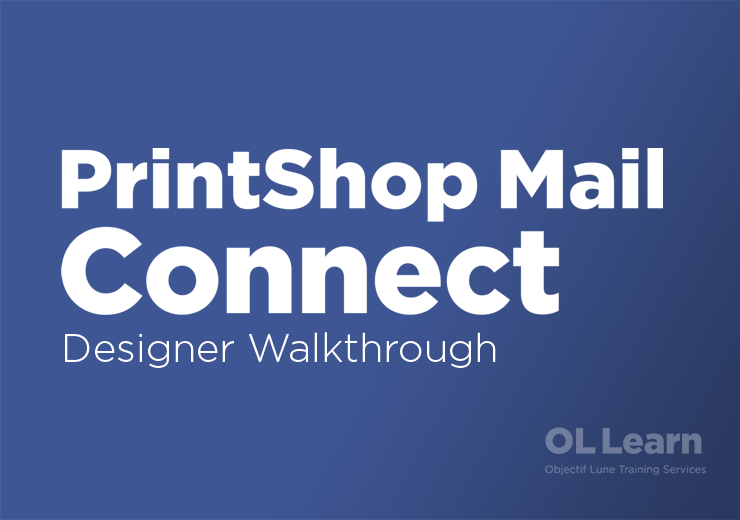 PrintShop Mail Connect Designer Walkthrough